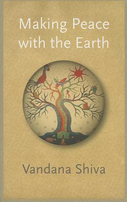 Making Peace With the Earth By Shiva, Vandana